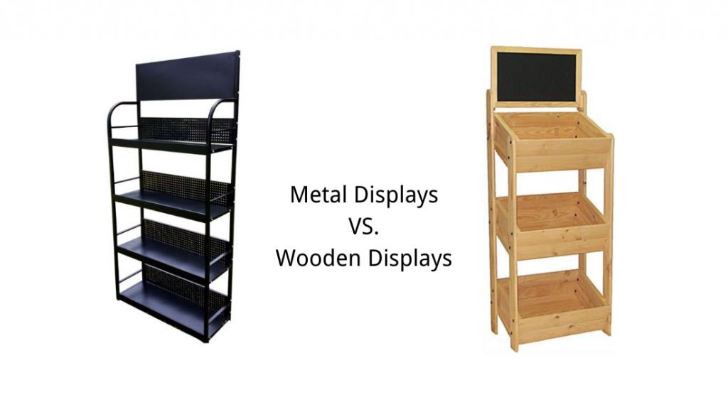 Metal Vs Wooden Displays